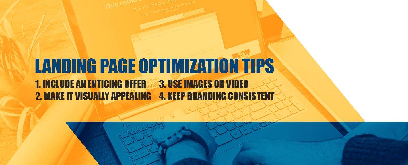 Graphic with landing page optimization tips to include an enticing offer, use images or video, make it visually appealing, and keep branding consistent