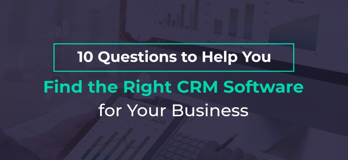 01-10-Questions-to-Help-You-Find-the-Right-CRM-Software-for-Your-Business