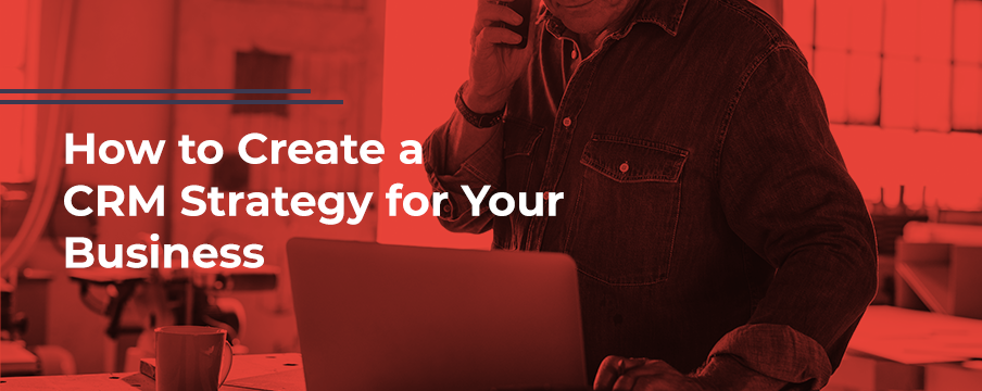 how to create a CRm Strategy for your business